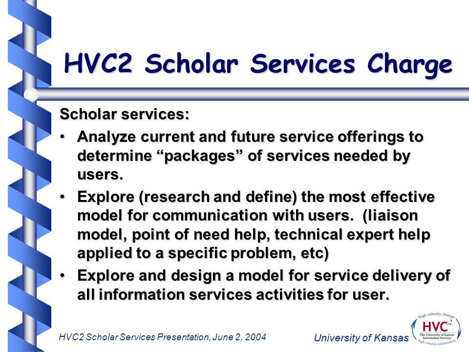 University of Kansas HVC2 Scholar Services Presentation, June 2, 2004 HVC2 Scholar Services Charge Scholar services: Analyze current and future servic