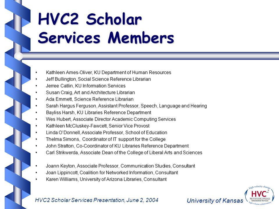 University of Kansas HVC2 Scholar Services Presentation, June 2, 2004 HVC2 Scholar Services Members Kathleen Ames-Oliver, KU Department of Human Resou