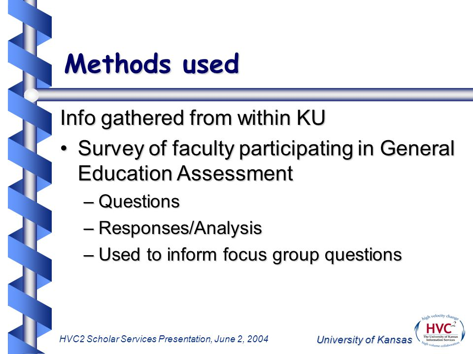University of Kansas HVC2 Scholar Services Presentation, June 2, 2004 Methods used Info gathered from within KU Survey of faculty participating in Gen