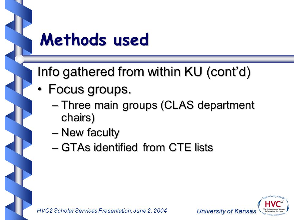 University of Kansas HVC2 Scholar Services Presentation, June 2, 2004 Methods used Info gathered from within KU (cont'd) Focus groups.Focus groups. –T