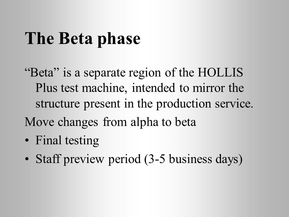 The Beta phase Beta is a separate region of the HOLLIS Plus test machine, intended to mirror the structure present in the production service.