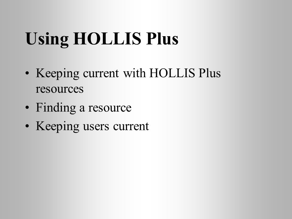 Using HOLLIS Plus Keeping current with HOLLIS Plus resources Finding a resource Keeping users current