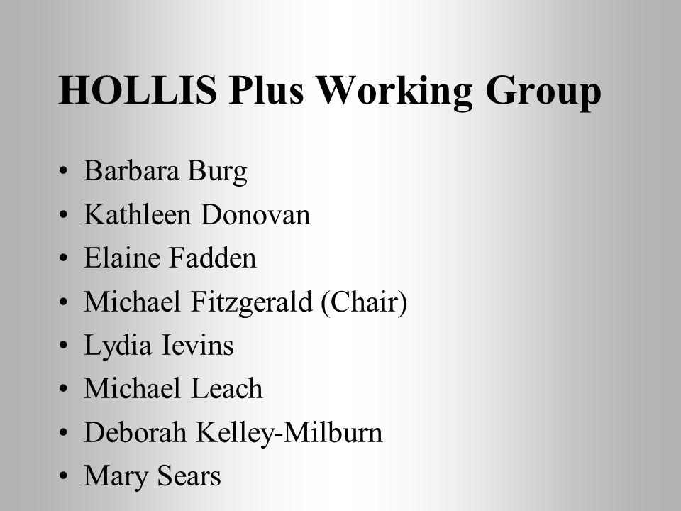 HOLLIS Plus Working Group Barbara Burg Kathleen Donovan Elaine Fadden Michael Fitzgerald (Chair) Lydia Ievins Michael Leach Deborah Kelley-Milburn Mar