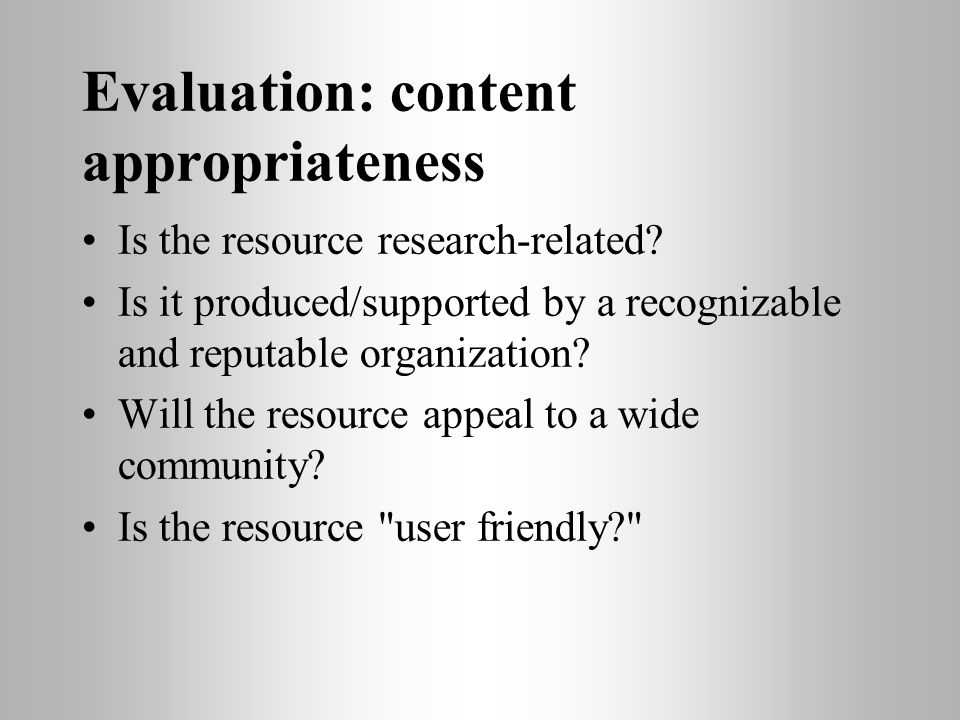 Evaluation: content appropriateness Is the resource research-related.