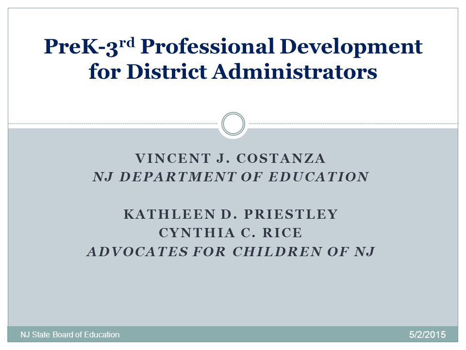 VINCENT J. COSTANZA NJ DEPARTMENT OF EDUCATION KATHLEEN D. PRIESTLEY CYNTHIA C. RICE ADVOCATES FOR CHILDREN OF NJ 5/2/2015 NJ State Board of Education
