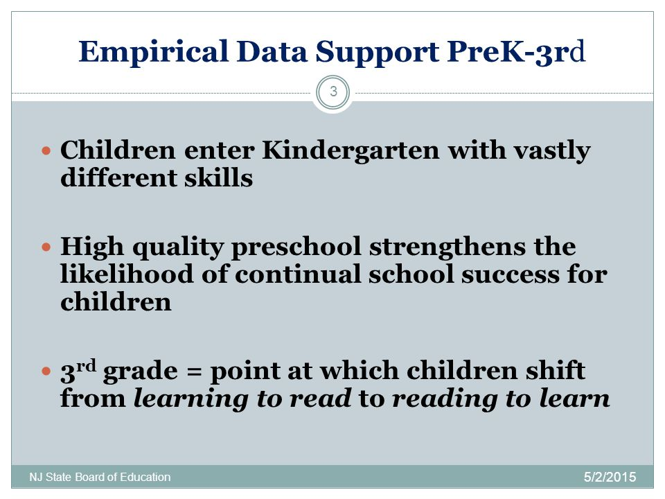 Empirical Data Support PreK-3rd 5/2/2015 NJ State Board of Education 3 Children enter Kindergarten with vastly different skills High quality preschool