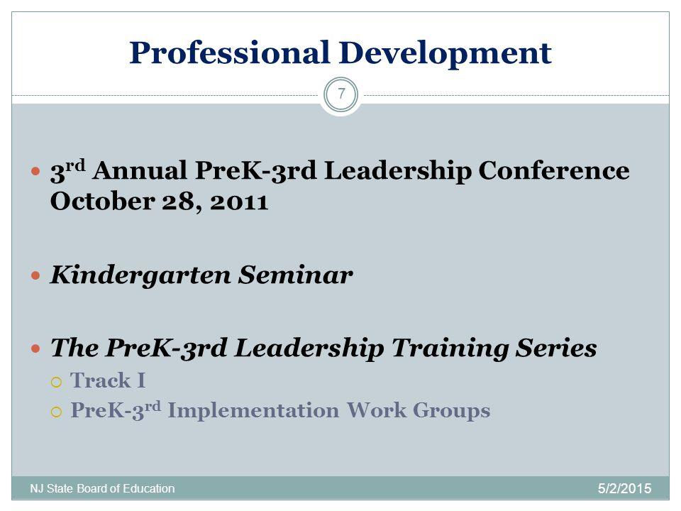 Professional Development 5/2/2015 NJ State Board of Education 7 3 rd Annual PreK-3rd Leadership Conference October 28, 2011 Kindergarten Seminar The P