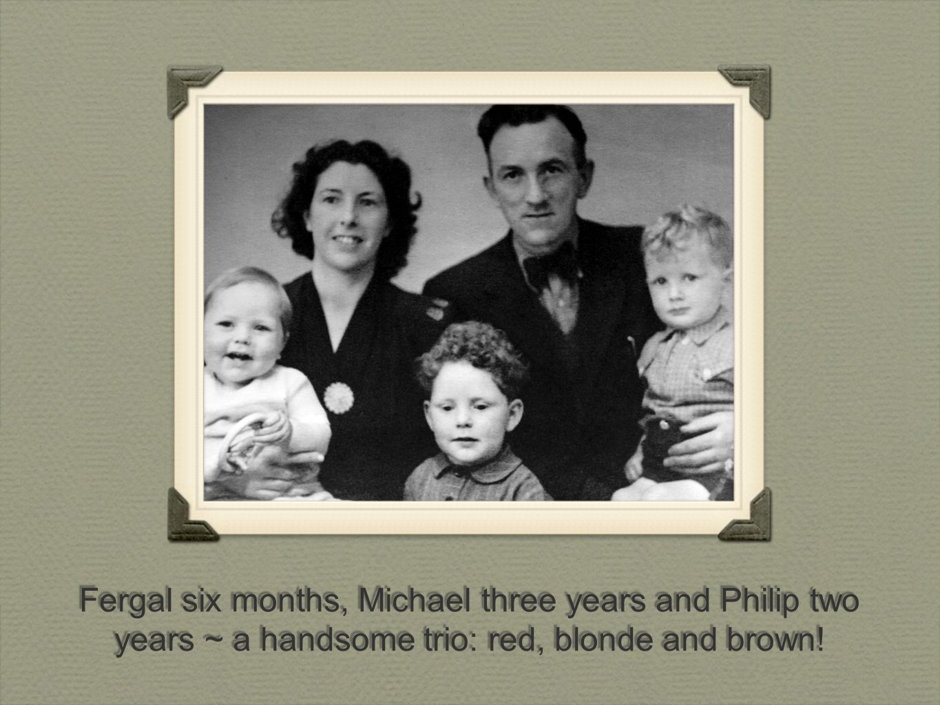 Fergal six months, Michael three years and Philip two years ~ a handsome trio: red, blonde and brown!