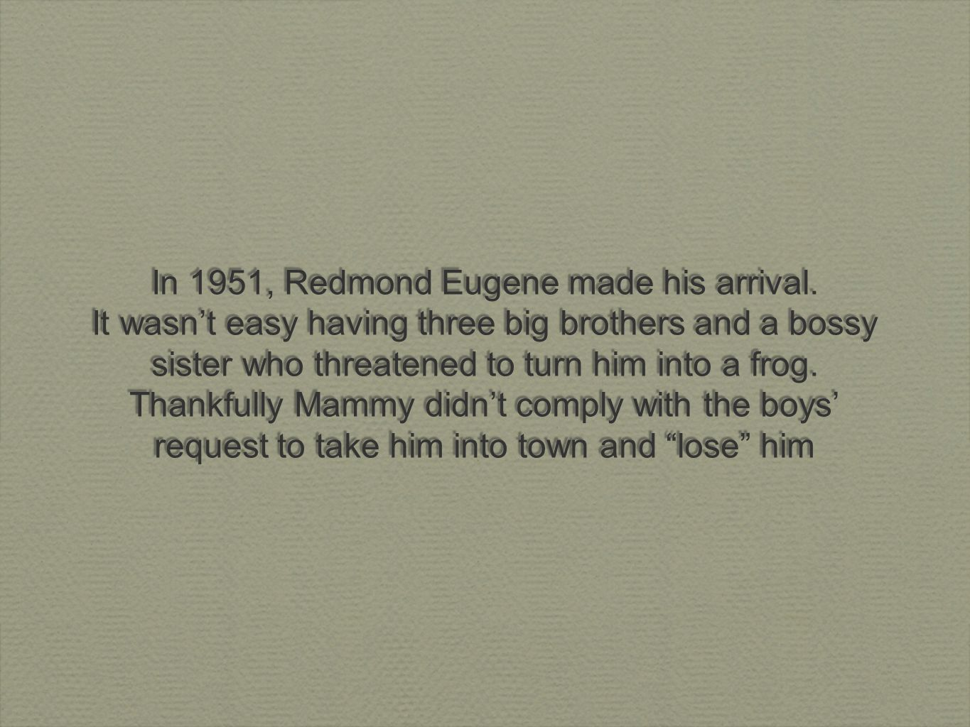 In 1951, Redmond Eugene made his arrival.