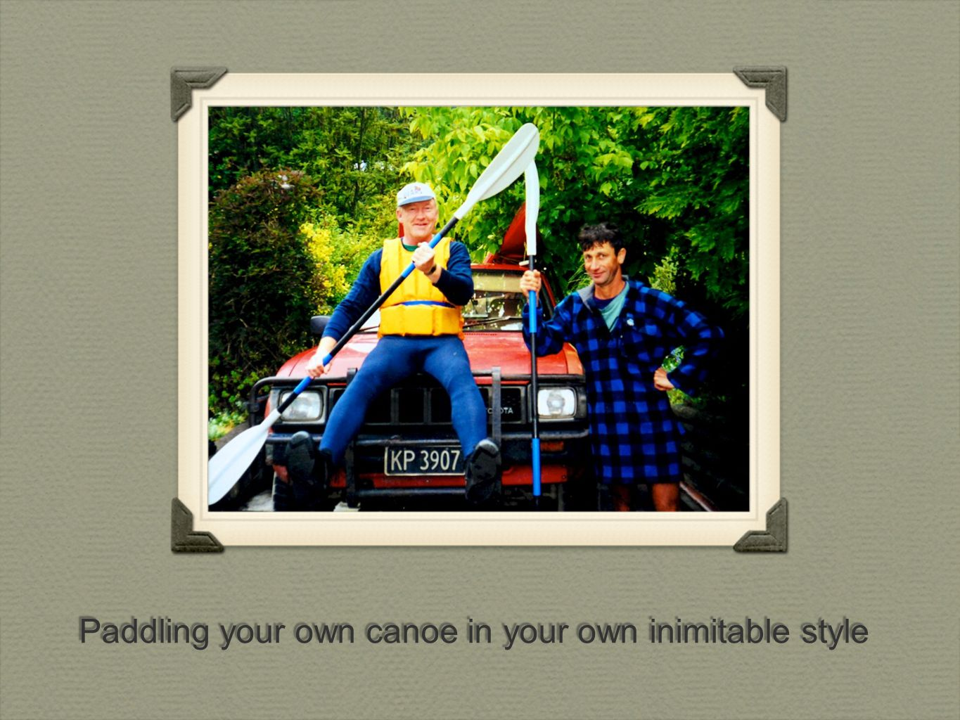 Paddling your own canoe in your own inimitable style