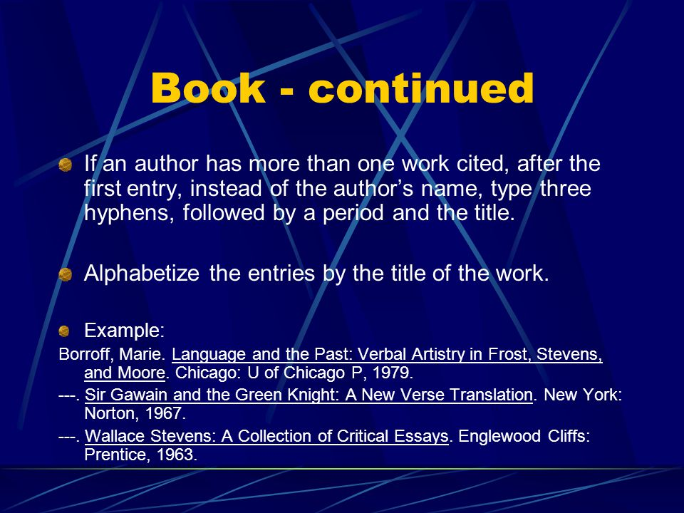 Book - continued If an author has more than one work cited, after the first entry, instead of the author's name, type three hyphens, followed by a period and the title.