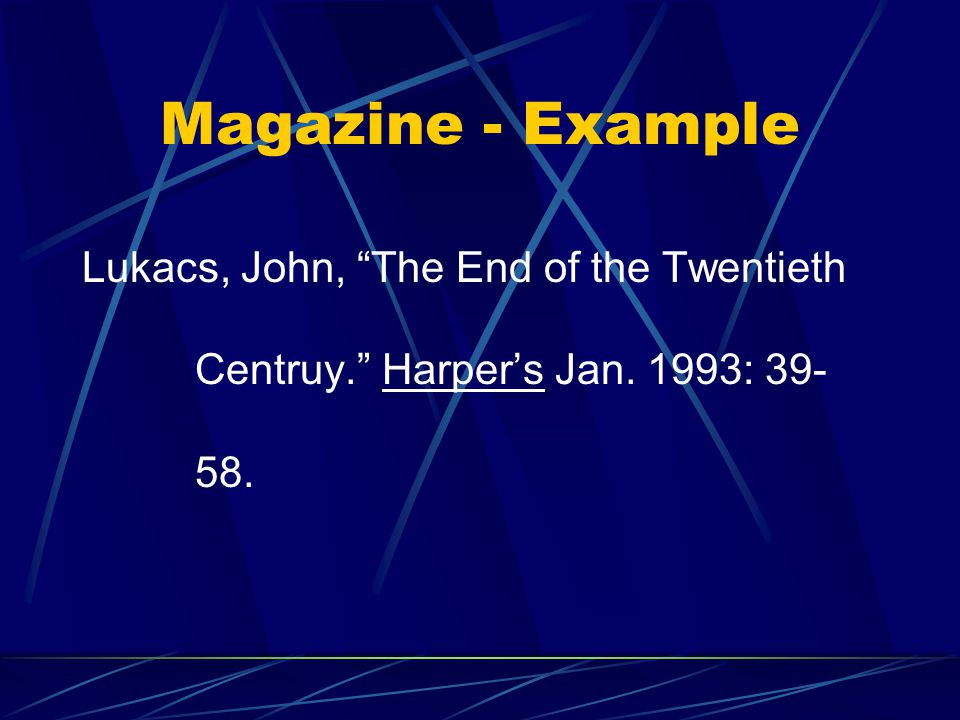 Magazine - Example Lukacs, John, The End of the Twentieth Centruy. Harper's Jan. 1993: 39- 58.