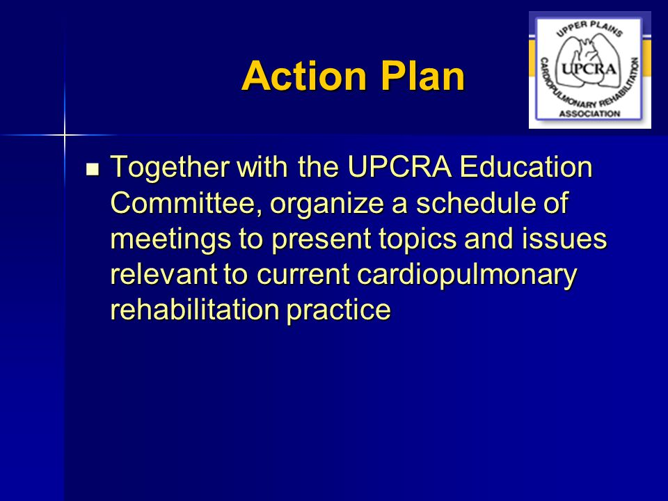 Action Plan Together with the UPCRA Education Committee, organize a schedule of meetings to present topics and issues relevant to current cardiopulmon
