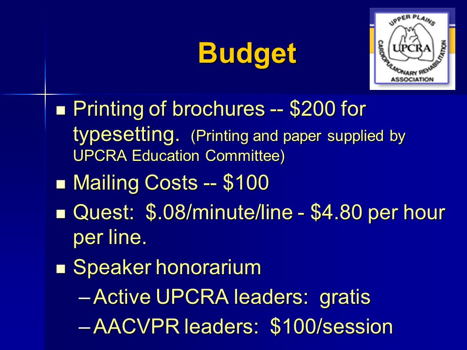 Budget Printing of brochures -- $200 for typesetting. (Printing and paper supplied by UPCRA Education Committee) Printing of brochures -- $200 for typ