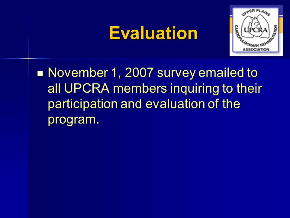 Evaluation November 1, 2007 survey emailed to all UPCRA members inquiring to their participation and evaluation of the program. November 1, 2007 surve