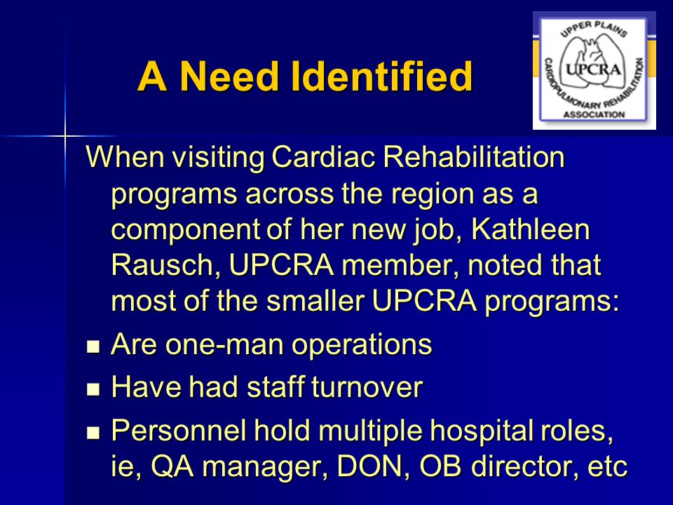 A Need Identified New personnel at these facilities have had minimal training to their CR/PR position New personnel at these facilities have had minimal training to their CR/PR position Small hospitals unable or unwilling to finance education to attain this training Small hospitals unable or unwilling to finance education to attain this training