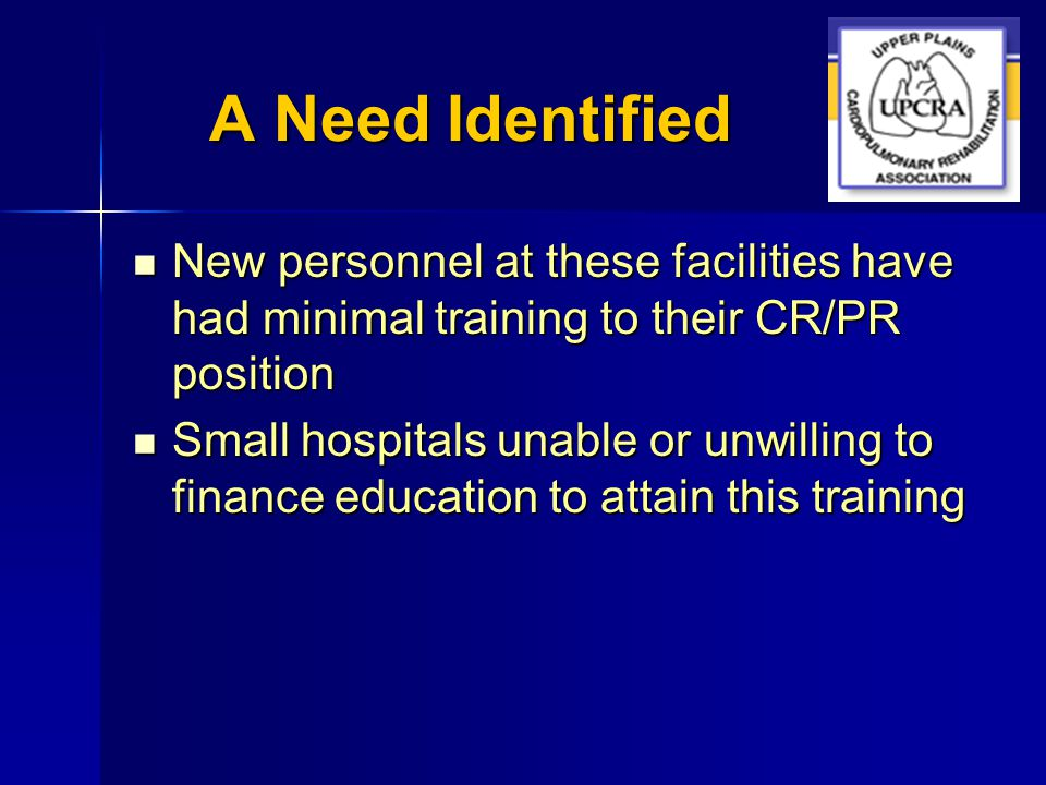 A Need Identified New personnel at these facilities have had minimal training to their CR/PR position New personnel at these facilities have had minim