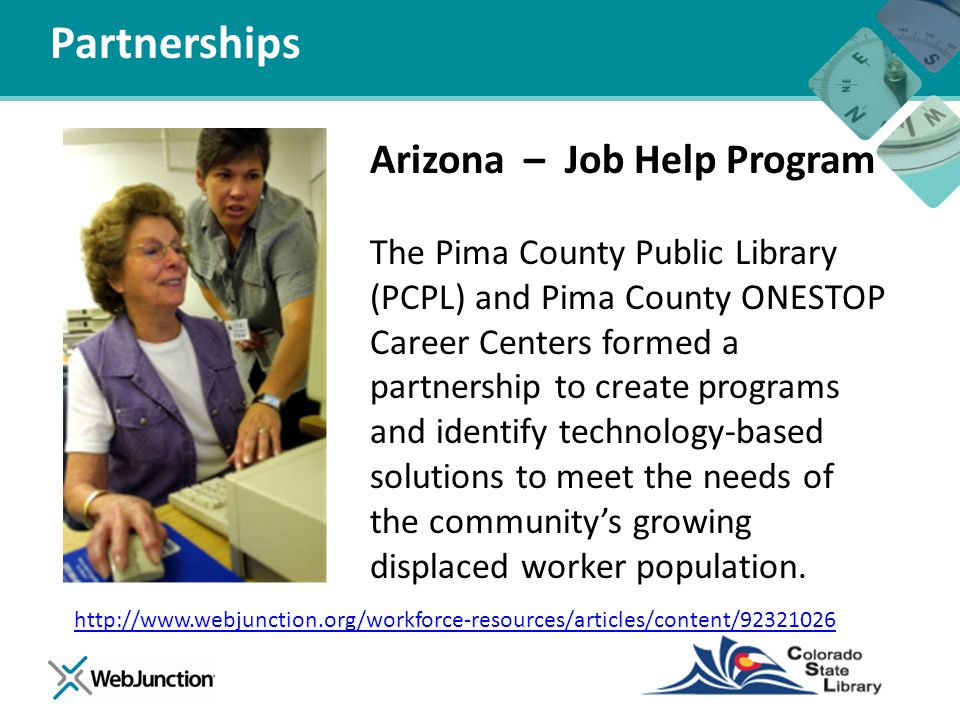 Arizona – Job Help Program The Pima County Public Library (PCPL) and Pima County ONESTOP Career Centers formed a partnership to create programs and id