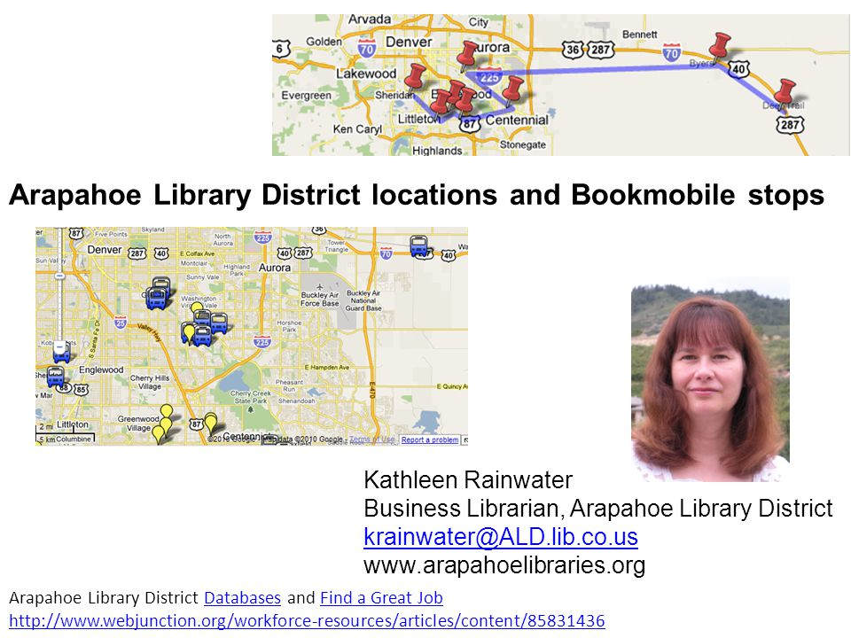 Arapahoe Library District locations and Bookmobile stops Kathleen Rainwater Business Librarian, Arapahoe Library District krainwater@ALD.lib.co.us www
