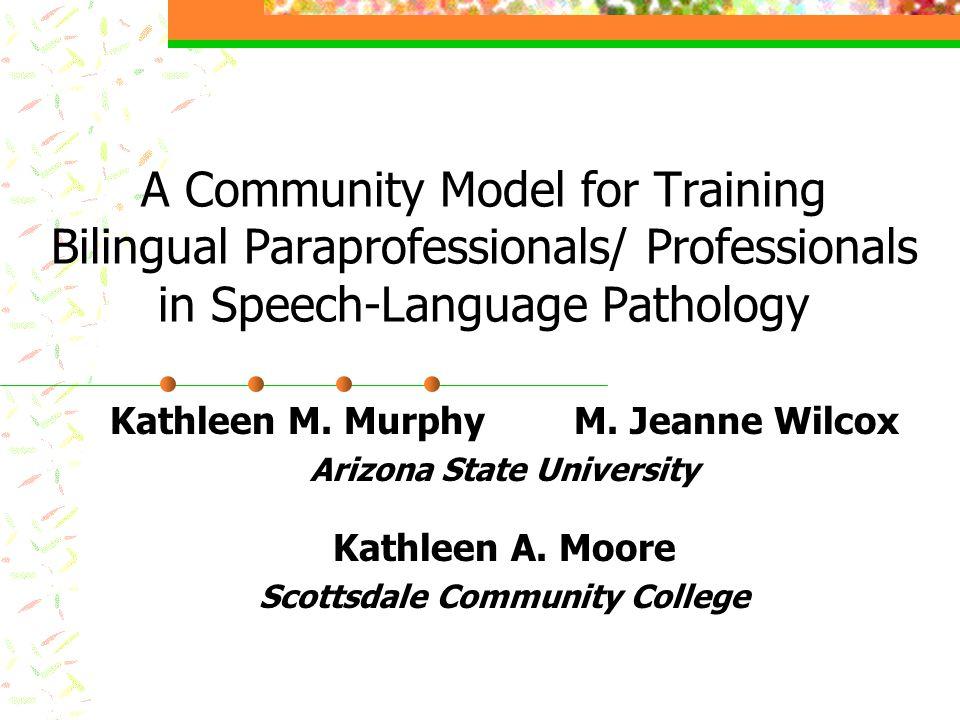 A Community Model for Training Bilingual Paraprofessionals/ Professionals in Speech-Language Pathology Kathleen M.