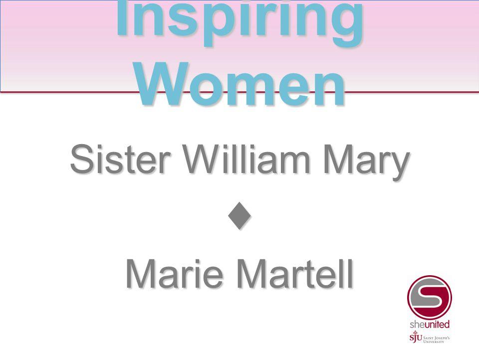 Sister William Mary ♦ Marie Martell Inspiring Women