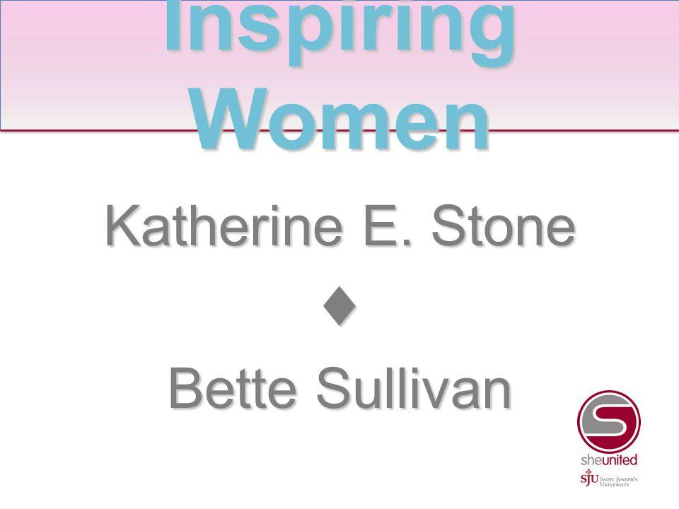 Katherine E. Stone ♦ Bette Sullivan Inspiring Women