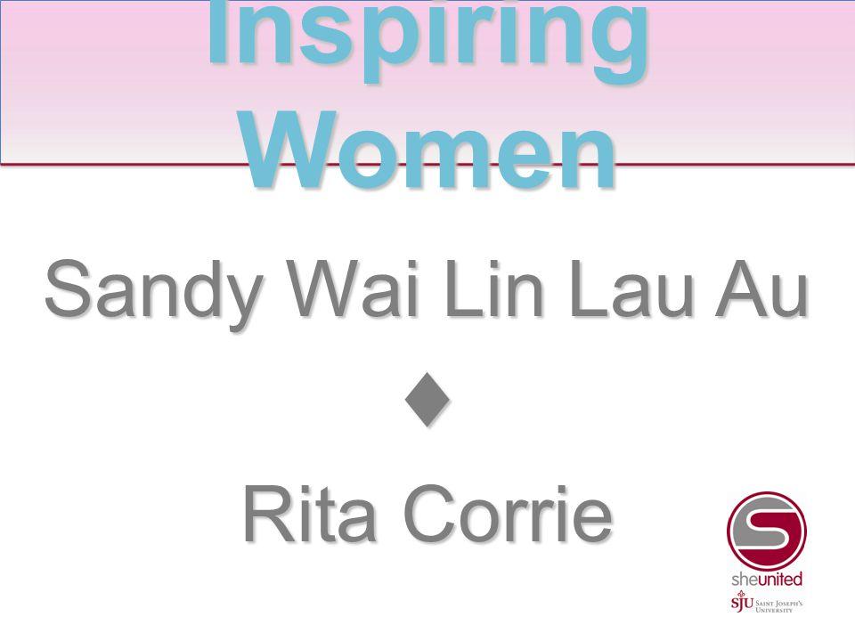 Sandy Wai Lin Lau Au ♦ Rita Corrie Inspiring Women