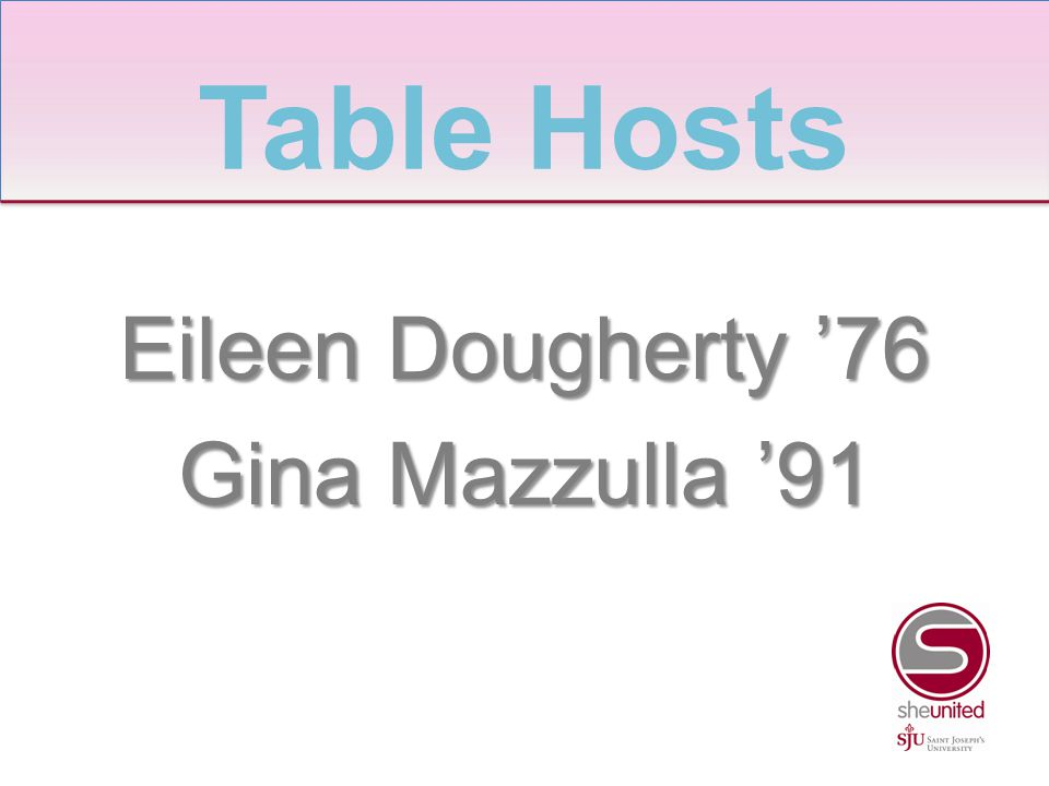 Eileen Dougherty '76 Gina Mazzulla '91 Table Hosts