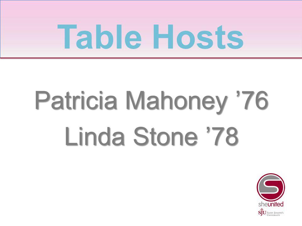 Patricia Mahoney '76 Linda Stone '78 Table Hosts