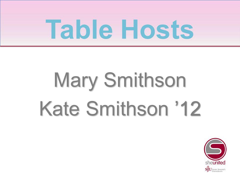 Mary Smithson Kate Smithson '12 Table Hosts