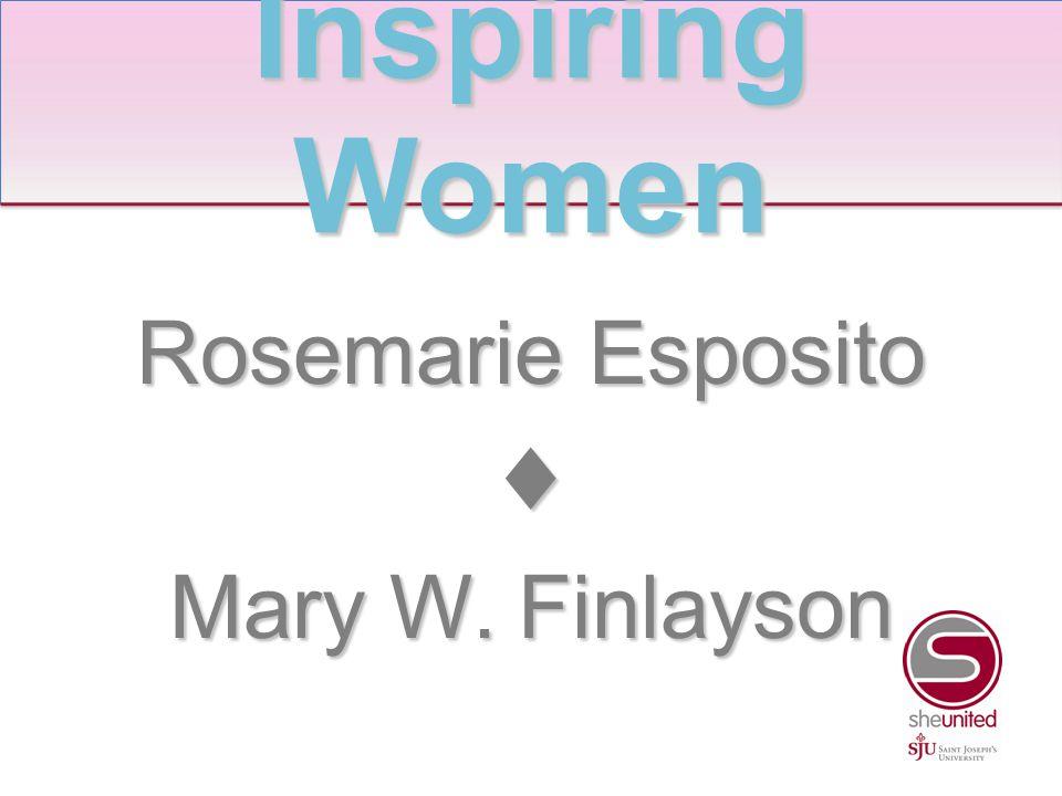 Rosemarie Esposito ♦ Mary W. Finlayson Inspiring Women
