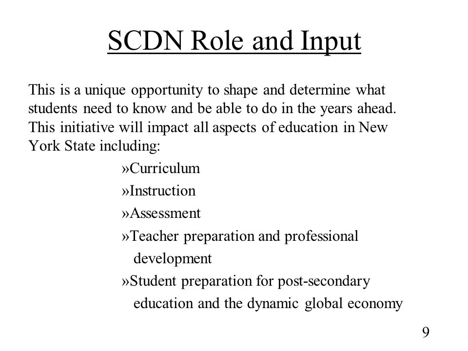 SCDN Role and Input This is a unique opportunity to shape and determine what students need to know and be able to do in the years ahead.