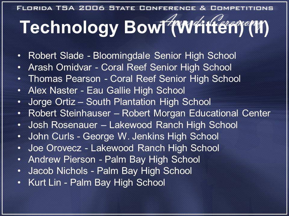 Technology Bowl (Written) (II) Robert Slade - Bloomingdale Senior High School Arash Omidvar - Coral Reef Senior High School Thomas Pearson - Coral Ree