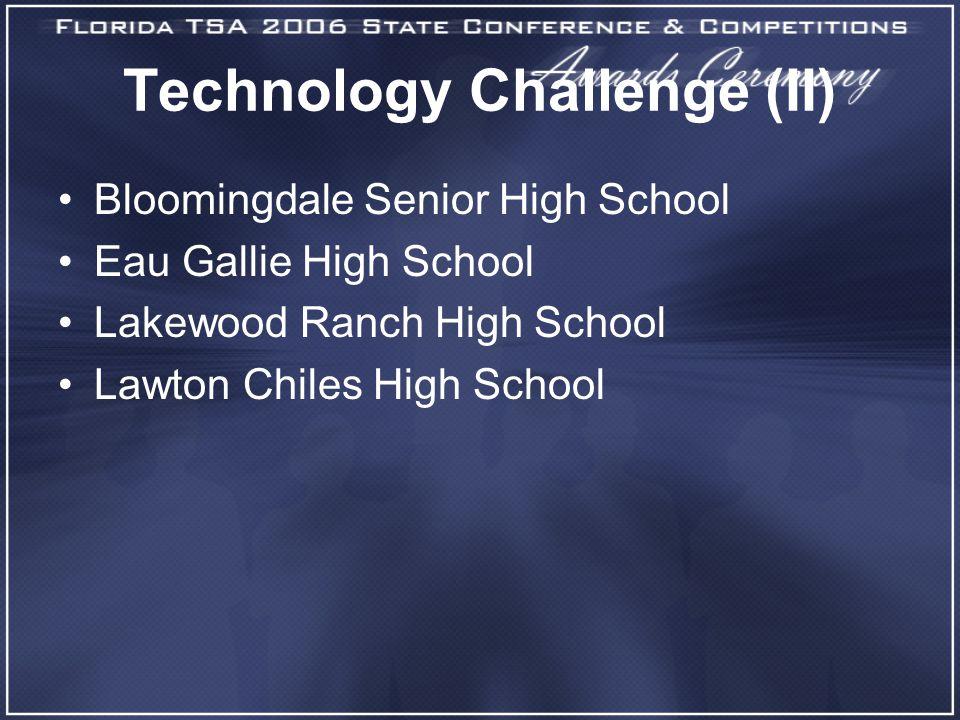 Technology Challenge (II) Bloomingdale Senior High School Eau Gallie High School Lakewood Ranch High School Lawton Chiles High School