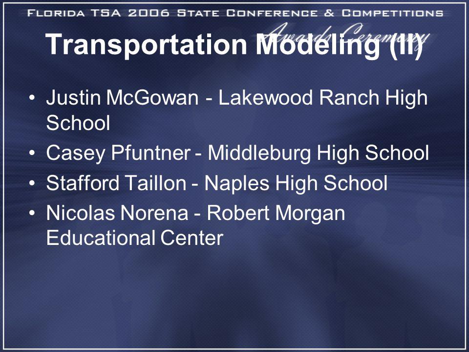 Transportation Modeling (II) Justin McGowan - Lakewood Ranch High School Casey Pfuntner - Middleburg High School Stafford Taillon - Naples High School Nicolas Norena - Robert Morgan Educational Center