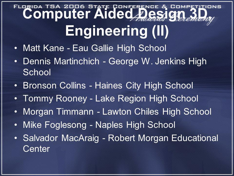 Computer Aided Design 3D, Engineering (II) Matt Kane - Eau Gallie High School Dennis Martinchich - George W. Jenkins High School Bronson Collins - Hai