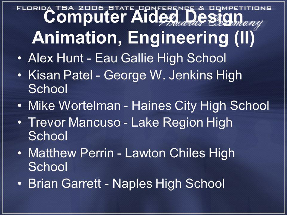 Computer Aided Design Animation, Engineering (II) Alex Hunt - Eau Gallie High School Kisan Patel - George W. Jenkins High School Mike Wortelman - Hain