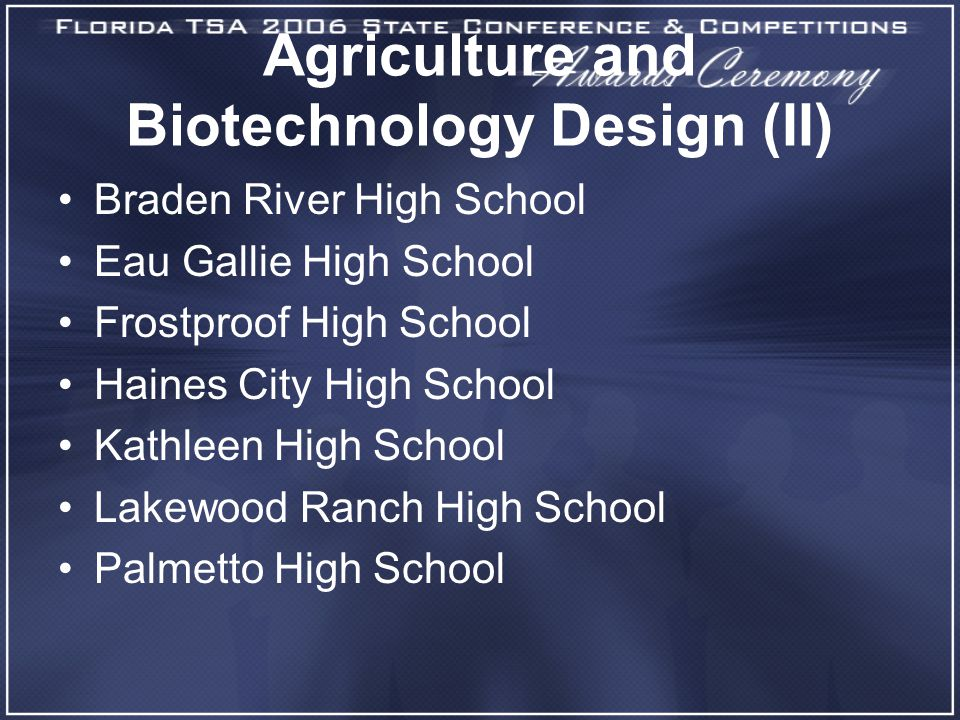 Agriculture and Biotechnology Design (II) Braden River High School Eau Gallie High School Frostproof High School Haines City High School Kathleen High