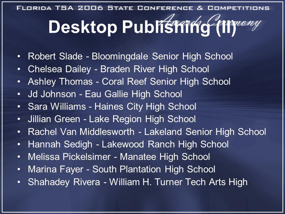 Desktop Publishing (II) Robert Slade - Bloomingdale Senior High School Chelsea Dailey - Braden River High School Ashley Thomas - Coral Reef Senior Hig