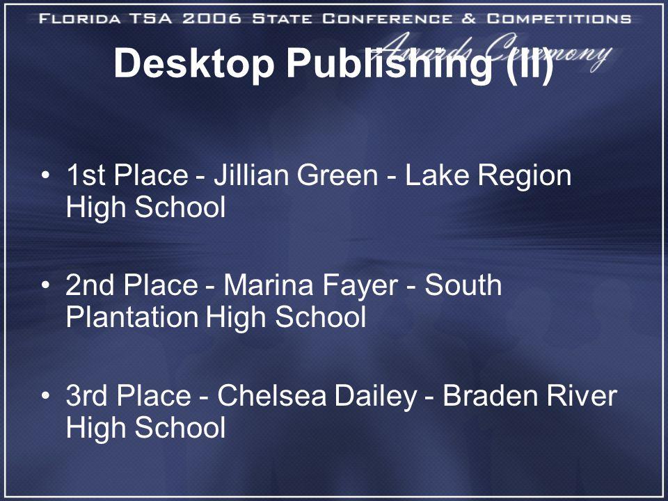 Desktop Publishing (II) 1st Place - Jillian Green - Lake Region High School 2nd Place - Marina Fayer - South Plantation High School 3rd Place - Chelsea Dailey - Braden River High School