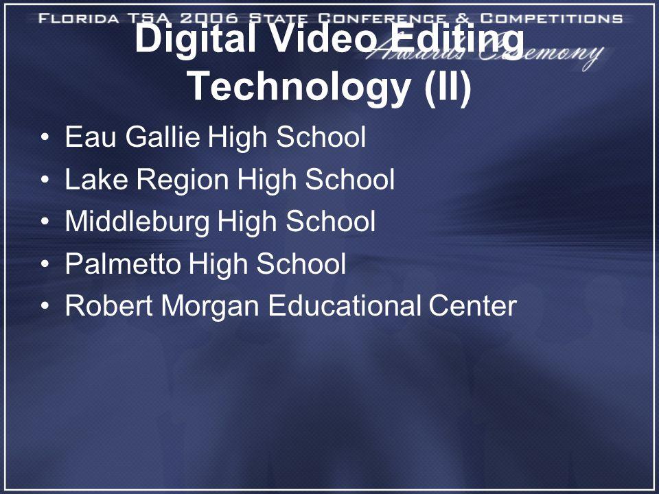 Digital Video Editing Technology (II) Eau Gallie High School Lake Region High School Middleburg High School Palmetto High School Robert Morgan Educational Center