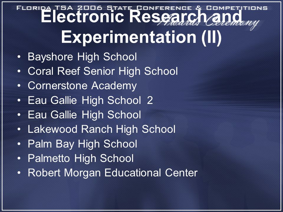 Electronic Research and Experimentation (II) Bayshore High School Coral Reef Senior High School Cornerstone Academy Eau Gallie High School 2 Eau Gallie High School Lakewood Ranch High School Palm Bay High School Palmetto High School Robert Morgan Educational Center