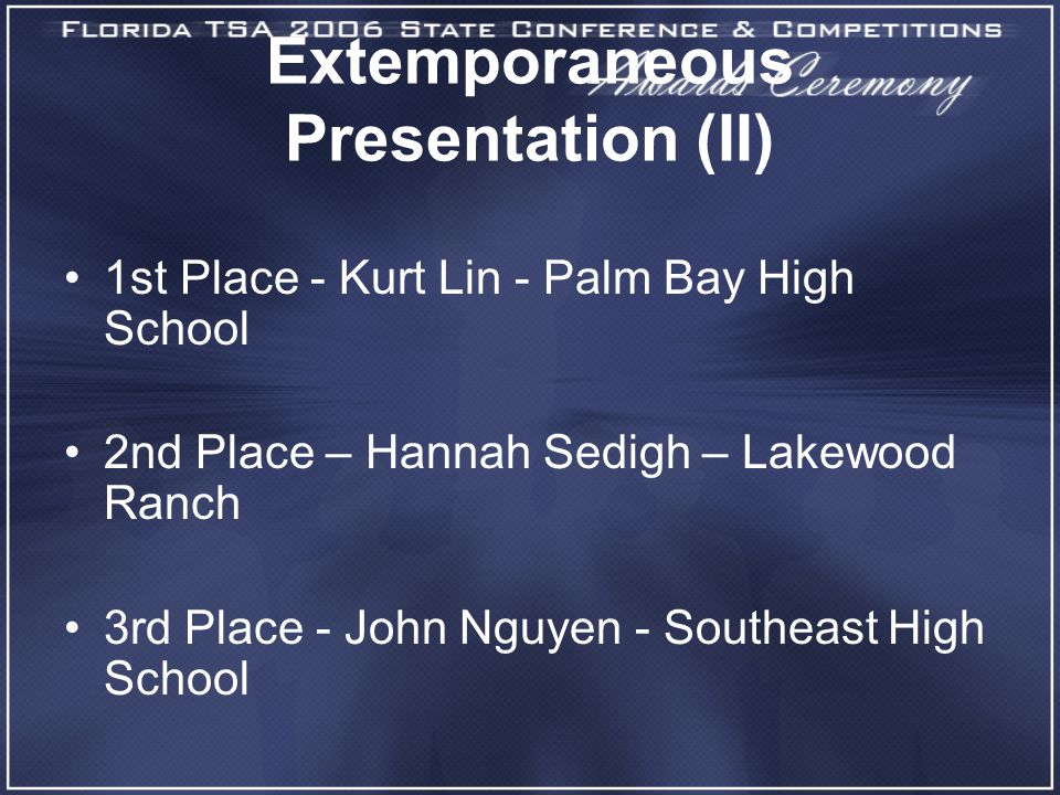 Extemporaneous Presentation (II) 1st Place - Kurt Lin - Palm Bay High School 2nd Place – Hannah Sedigh – Lakewood Ranch 3rd Place - John Nguyen - Sout
