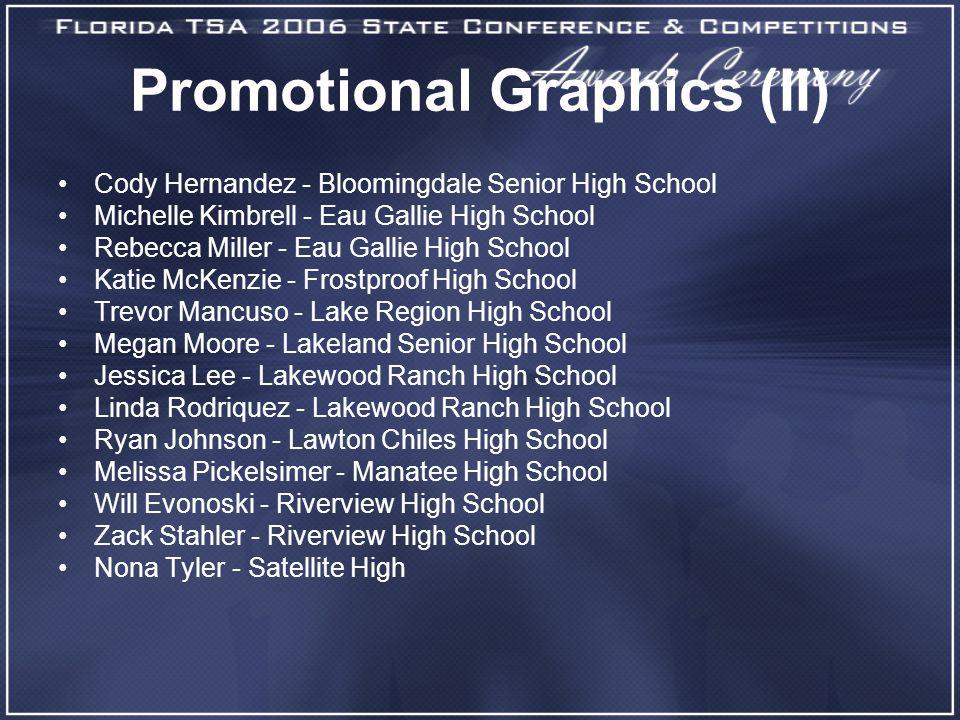 Promotional Graphics (II) Cody Hernandez - Bloomingdale Senior High School Michelle Kimbrell - Eau Gallie High School Rebecca Miller - Eau Gallie High
