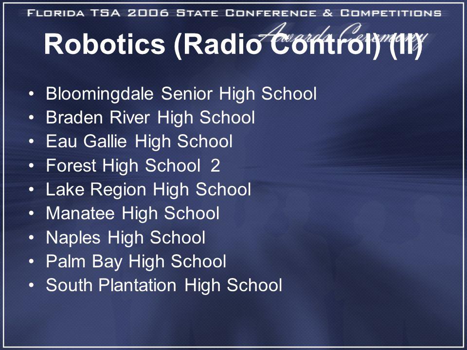 Robotics (Radio Control) (II) Bloomingdale Senior High School Braden River High School Eau Gallie High School Forest High School 2 Lake Region High Sc