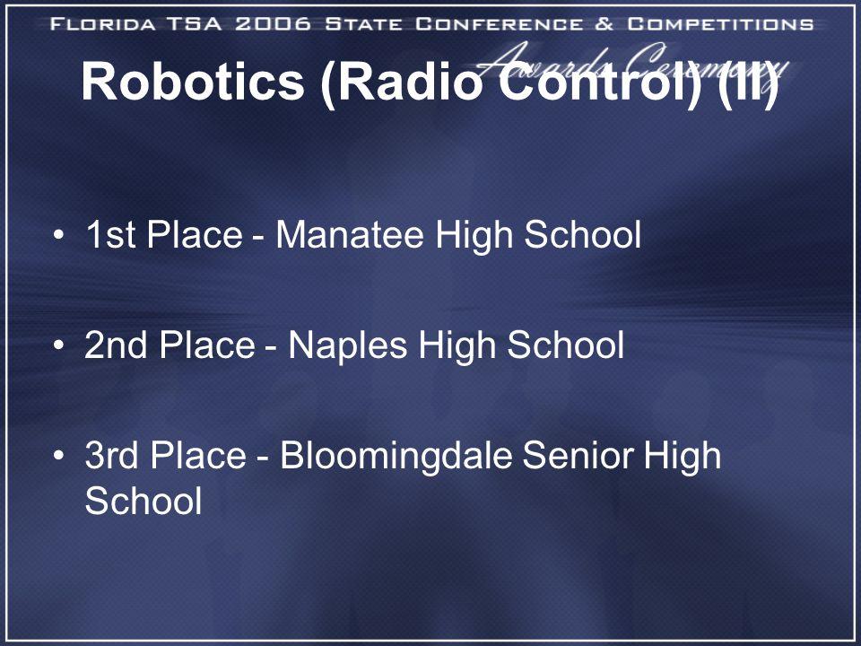 Robotics (Radio Control) (II) 1st Place - Manatee High School 2nd Place - Naples High School 3rd Place - Bloomingdale Senior High School
