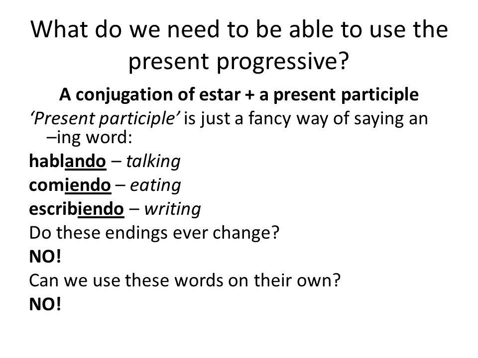 So to say 'We are talking,' we need the correct form of 'estar' for we, which is… (Nosotros) estamos (we are) + the present participle of 'talking' which is… Hablar is an '-ar' verb, so we need –ando hablando Estamos hablando: We are talking