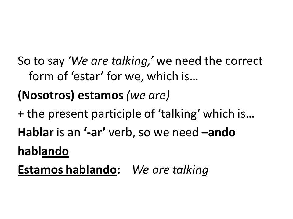 For –er and –ir verbs, we need… -iendo Estoy escribiendo.