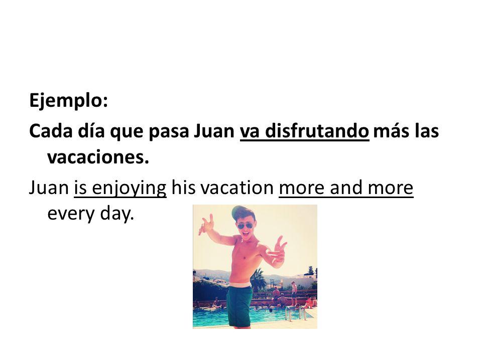 Cada día que pasa Juan va disfrutando más las vacaciones.