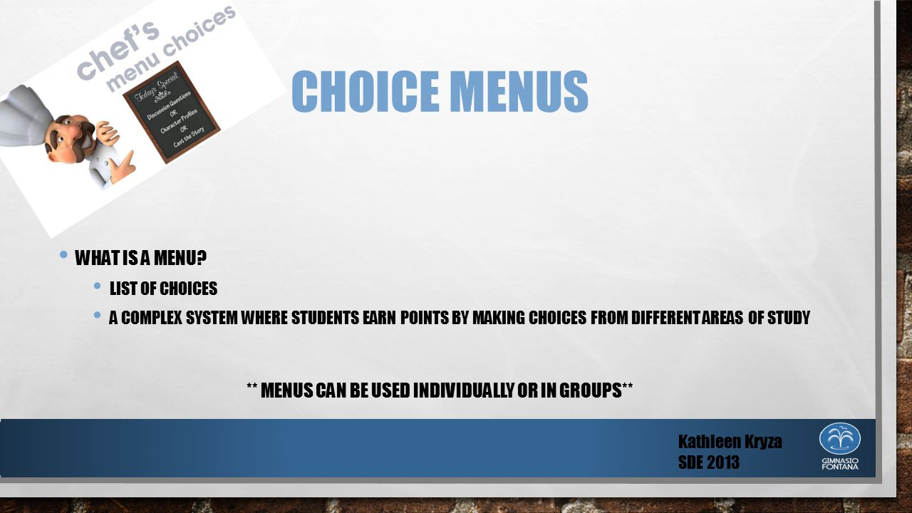 CHOICE MENUS WHAT IS A MENU? LIST OF CHOICES A COMPLEX SYSTEM WHERE STUDENTS EARN POINTS BY MAKING CHOICES FROM DIFFERENT AREAS OF STUDY ** MENUS CAN